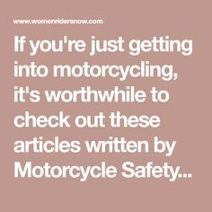 if you're just getting into motorcycling, it's worthwhile to check out  these articles written by motorcycle safety foundation (msf) instructors on  how to