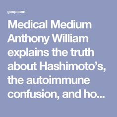 Medical Medium Anthony William explains the truth about Hashimoto's, the autoimmune confusion, and how to reclaim the thyroid here