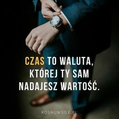 """Czas to waluta, której ty sam nadajesz wartość"".  #rozwój #motywacja #sukces #inspiracja #sentencje #rosnijwsile #aforyzmy #quotes #cytaty Life Is Good, My Life, Everything And Nothing, Aikido, Motto, Sentences, Poland, Hand Lettering, Motivation"