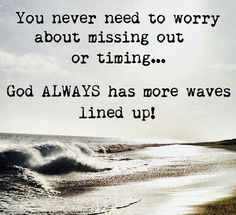 If you didn't catch the first wave, don't sweat - God has more waves planned:)