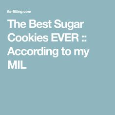 The Best Sugar Cookies EVER :: According to my MIL
