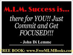 """""""M.L.M. Success is there for YOU!! Just Commit and Get FOCUSED!!!"""" - John Di Lemme. Grab a hold of the FREE book this wisdom comes from... Visit http://freemlmbooks.com/. #JohnDiLemme #MLM #Marketing #Business"""