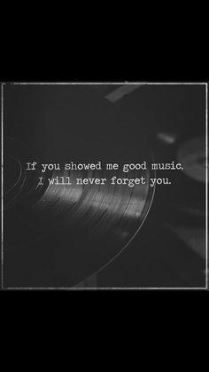 You Showed Me Good Music I Will Never Forget You. If You Showed Me Good Music I Will Never Forget You. Get more photo about subject related with by. Music Is My Escape, Music Is Life, Music Lyrics, Music Songs, Good Music Quotes, Vinyl Music, Poetry Quotes, Never Forget You, Music Heals