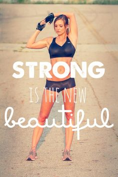 Strong is the new beautiful.  Healthy is the new skinny.  #loveyourbody