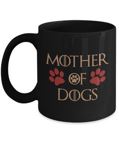 Mother Of Dogs Black Mug Dog Lover Gift. Are You One Too?  Mother of dog shirt, dog mug, dog clothes, dog mug, dog, dogs, dog gift, dog present, Game Of Thrones, #roninshirts