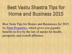 Best Vastu Tips for Homes and Businesses for 2015 by Patni Properties, which gives you gigantic benefits to live by the law of nature for health, prosperity and overall affluence.