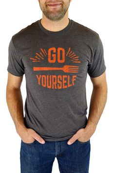 afe5ee2a Go Fork Yourself T-Shirt (Men) Funny Shirts, Cool Shirts, Smarty