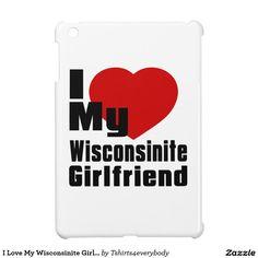I Love My Wisconsinite Girlfriend iPad Mini Covers