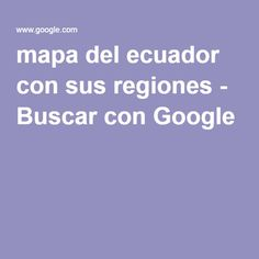 mapa del ecuador con sus regiones - Buscar con Google