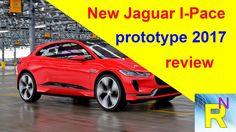 Car Review - New Jaguar I-Pace Prototype 2017 Review - Read Newspaper Tv