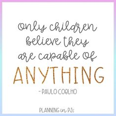 """""""only children believe they are capable of anything"""" - Paulo Coelho Only Child, Teacher Quotes, Quotes For Kids, Believe, Inspirational Quotes, Teaching, Children, Paulo Coelho, Life Coach Quotes"""