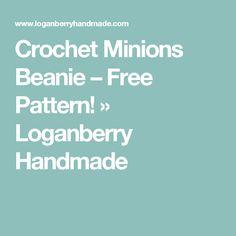 Crochet Minions Beanie – Free Pattern! » Loganberry Handmade