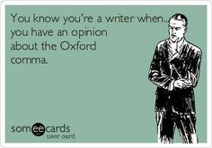 And that opinion should be in FAVOR of the Oxford Comma. Seriously.