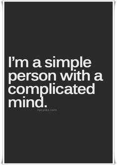 """.sim·ple ˈsimpəl/ adjective 1. easily understood or done; presenting no difficulty. ... """" I'm a simple person """"   synonyms: straightforward, easy, uncomplicated, effortless, undemanding"""