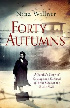 Buy Forty Autumns: A family's story of courage and survival on both sides of the Berlin Wall by Nina Willner and Read this Book on Kobo's Free Apps. Discover Kobo's Vast Collection of Ebooks and Audiobooks Today - Over 4 Million Titles! Book People, Berlin Wall, Every Day Book, Reading Challenge, I Love Reading, Book Summaries, History Books, Nonfiction Books, Book Recommendations