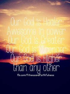 Our God is ALL that and more. AMEN! <3  https://www.facebook.com/FitnessandFaithfulness