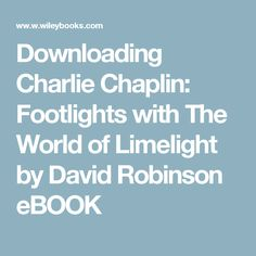 Downloading Charlie Chaplin: Footlights with The World of Limelight by David Robinson eBOOK