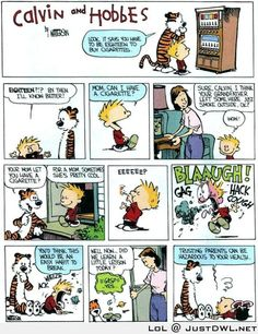 Calvin and Hobbes learn about smoking. In my case, it was my grandmother. I have 3 siblings. My Mama didn't do this to them. They all smoke.