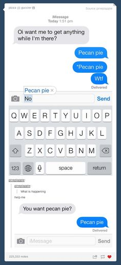 "The time they pranked their friend by replacing ""no"" with ""pecan pie"" in their autocorrect. 