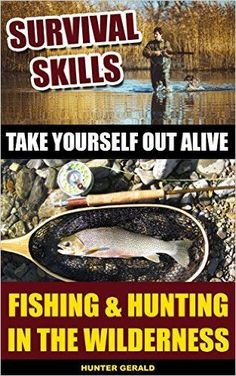 Survival Skills: Take Yourself Out Alive: Fishing & Hunting In The Wilderness: (Survival Gear, Survivalist, Survival Tips, Preppers Survival Guide, Home ... hunting, fishing, prepping and foraging) - Kindle edition by Hunter Gerald. Self-Help Kindle eBooks @ Amazon.com.