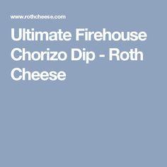 Ultimate Firehouse Chorizo Dip - Roth Cheese