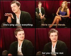Josh Hutcherson and Jennifer Lawrence. This is why I love them:) Josh wih the mockingjay quote. That's just unspeakably cute :)