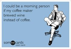 I would be a morning person…