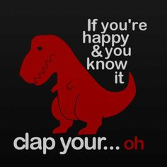 If you're happy and you know it clap your...oh