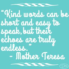 """Kind words can be short and easy to speak, but their echoes are truly endless."" - Mother Teresa  #DebbieMacomber #MotherTeresa #Quotes"