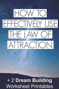 How to Effectively Use the Law of Attraction + 2 dream building worksheets