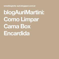 blogAuriMartini: Como Limpar Cama Box Encardida