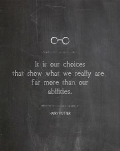 """It is our choices that show what we really are far more than our abilities."" Harry Potter Movie Quote (Chalkboard by AltusPhotoDesign)"