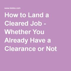 How to Land a Cleared Job - Whether You Already Have a Clearance or Not