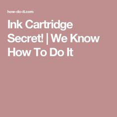 Ink Cartridge Secret!   We Know How To Do It