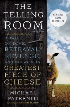 The Telling Room: A Tale of Love, Betrayal, Revenge, and the World's Greatest Piece of Cheese by Michael Paterniti