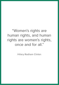 "Hillary Rodham Clinton: ""Women's rights are human rights and human rights are women's rights, once and for all."""