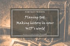 Playing God: Making history in your WIP's world – Rebecca Alasdair