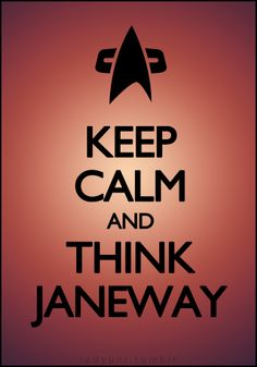 Keep Calm and Think Janeway.... I wonder if it's meant to say, Think Like Janeway :)