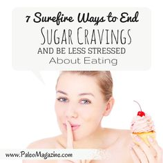 7 Surefire Ways to end sugar cravings and stop Stress Eating http://paleomagazine.com/how-to-end-sugar-cravings #paleo #primal #diet