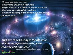 We come forth not to alter your beliefs, but to reacquaint you with the Eternal Laws of the Universe so that you may intentionally be the creator that you have come forth to be, for there is not another who attracts into your experience that which you are getting—you are doing it all.
