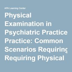 Physical Examination in Psychiatric Practice: Common Scenarios Requiring Physical Examination