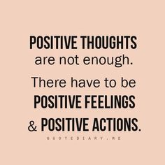 Good thoughts without actions are just that.words and thoughts. Positive thoughts + feelings and Actions = TOTAL POSITIVITY Words Quotes, Wise Words, Me Quotes, Motivational Quotes, Inspirational Quotes, Biblical Quotes, Random Quotes, Quotable Quotes, Funny Quotes