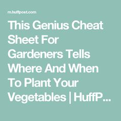 This Genius Cheat Sheet For Gardeners Tells Where And When To Plant Your Vegetables | HuffPost