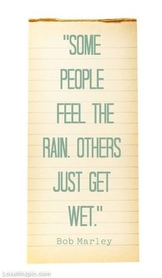 cute quotes & We choose the most beautiful Some people feel the rain. ~Bob Marley for you.Some people feel the rain. ~Bob Marley most beautiful quotes ideas Great Quotes, Quotes To Live By, Inspirational Quotes, Motivational Quotes, Words Quotes, Me Quotes, Sayings, Rain Quotes, Famous Quotes