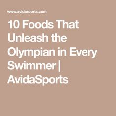 10 Foods That Unleash the Olympian in Every Swimmer | AvidaSports