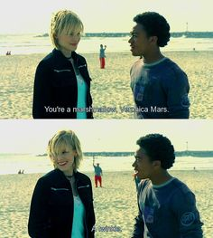 You know what they say, Veronica Mars she's a marshmallow :)