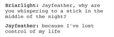 This is why I love Jayfeather, he's sarcastic and easily annoyed. I can relate.