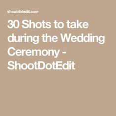 30 Shots to take during the Wedding Ceremony - ShootDotEdit