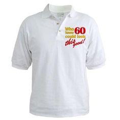 Funny 60th Birthday Gag Gifts Funny Golf Shirt by CafePress $20.00