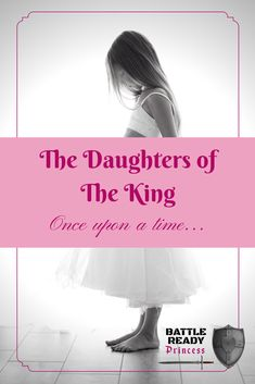 The king in this story isn't just any king. This King is the King of kings, and the Lord of lords. And these princesses are not the stuff of fairy tales they are real. They are the beloved daughters of The Great I Am.